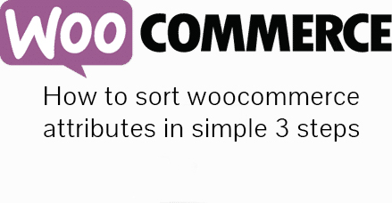 How to sort woocommerce attributes in 3 simple steps?